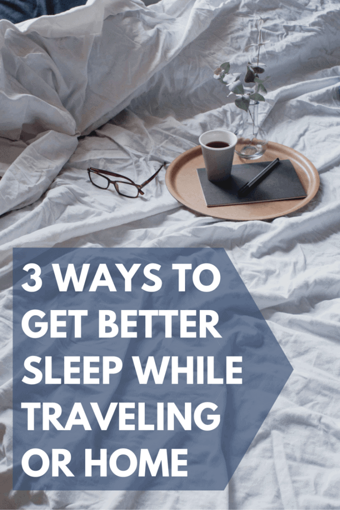 3 ways To Get Better Sleep While Traveling or Home.-2
