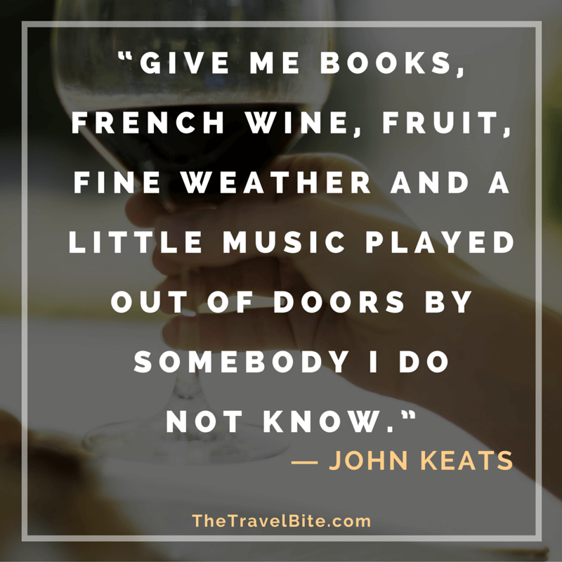 "Quote with wine: ""give me books, French wine, fruit, fine weather, and a little music played out of doors by somebody I do not know."" -John Keats"