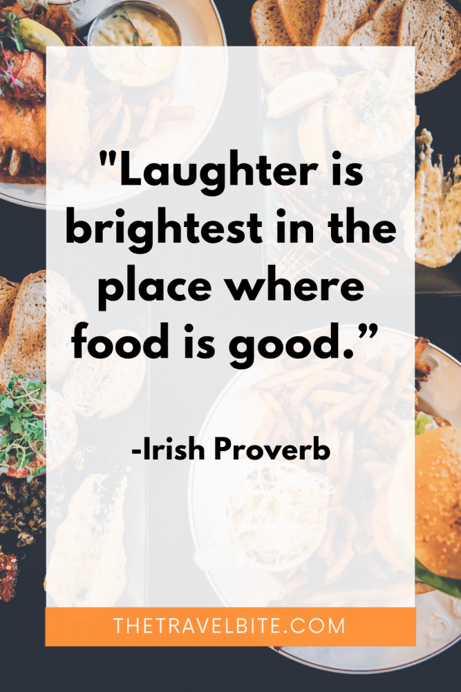 """Food Quote: Laughter is the brightest in the place where food is good."""" -Irish Proverb"""