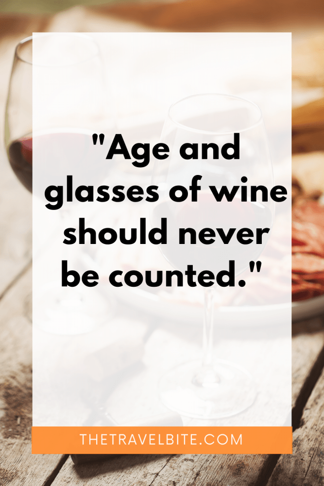"""Food Quote: """"Age and glasses of wine should never be counted."""""""