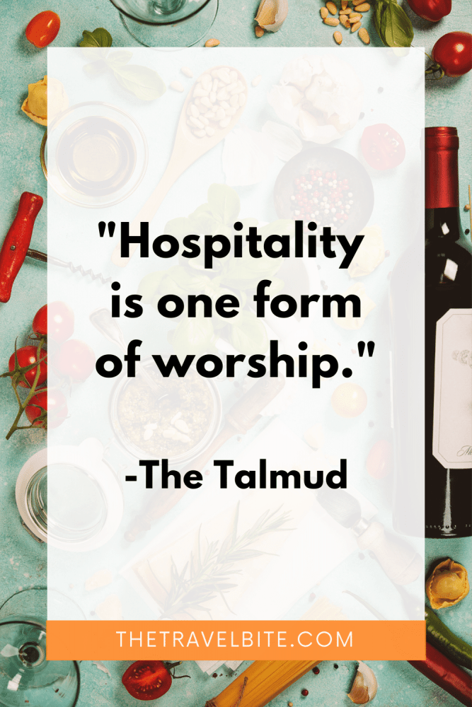 """Quote: """"Hospitality is one form of worship."""" -TheTalmud"""