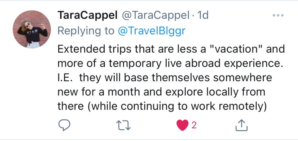 """Screenshot of Tweet from TaraCappel: """"Extended trips that are less a """"vacation"""" and more of a temporary live abroad experience, i.e., they will base themselves somewhere new for a month and explore locally from there (while continuing to work remotely)."""""""